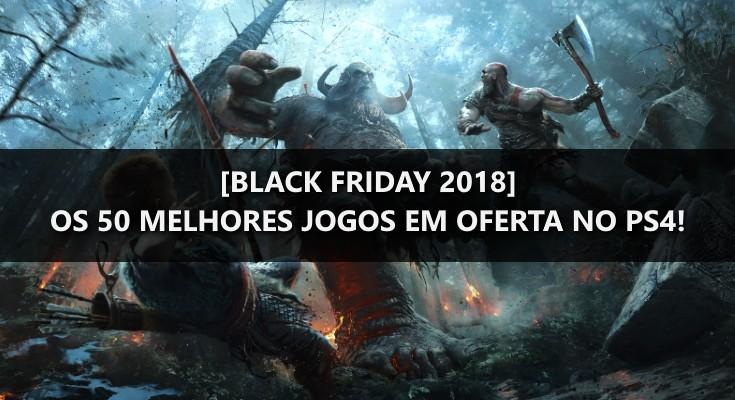 [Black Friday 2018] Os 50 melhores games em promoção para PS4!