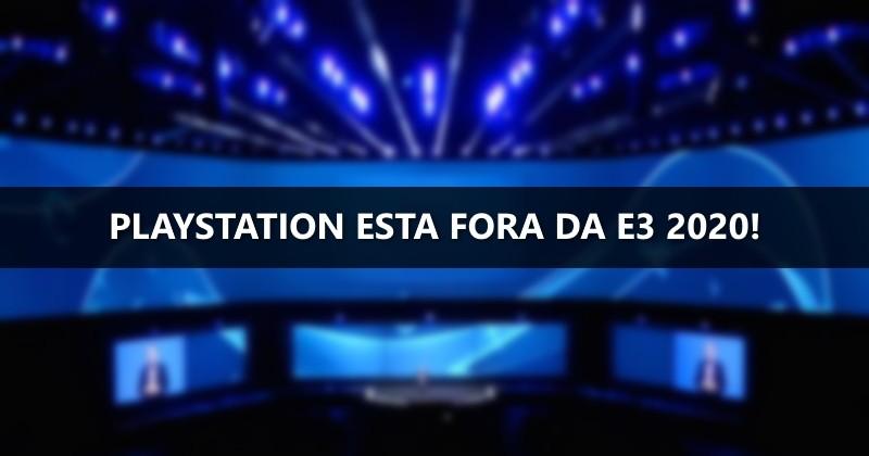 Sony/PlayStation não vai se apresentar na E3 2020!