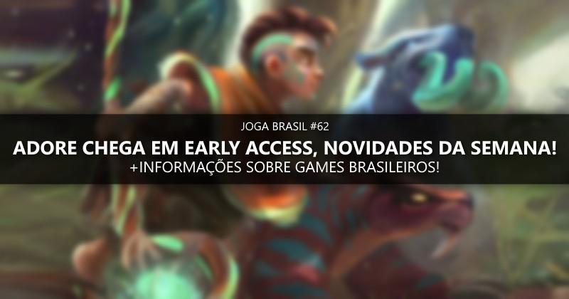 Joga Brasil #62: Adore chega em Early Access no Steam, novos games nacionais e mais!