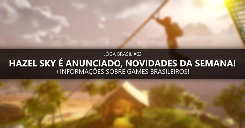 Joga Brasil #63: Hazel Sky é anunciado, desenvolvedores nacionais e mais!