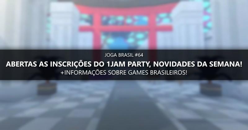 Joga Brasil #64: O 1JAM Party esta com inscrições abertas, desenvolvedores nacionais e mais!