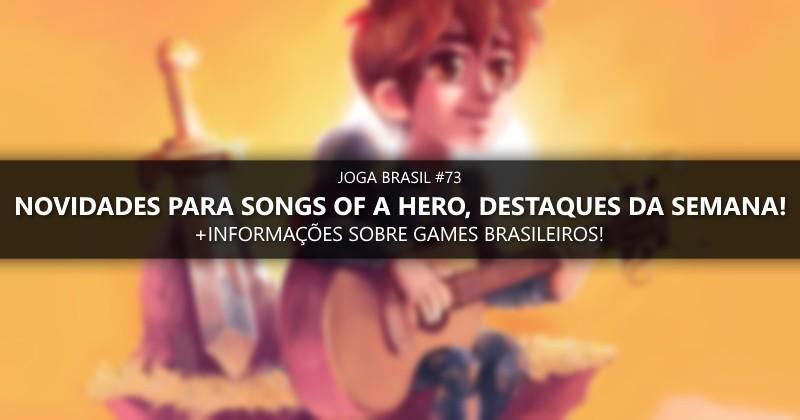 Joga Brasil #73: Novidades para Songs for a Hero, games nacionais e mais!