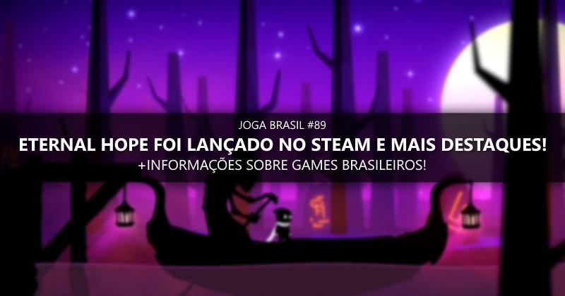 Joga Brasil #89: Eternal Hope foi lançado no Steam, mercado nacional e mais!