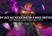 Joga Brasil #90: Dandy Ace no Kickstarter, mercado nacional e mais!