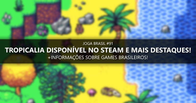 Joga Brasil #91: Tropicalia esta disponível no Steam, mercado nacional e mais!