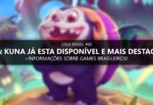 Joga Brasil #92: Tin & Kuna já esta disponível, mercado nacional e mais!
