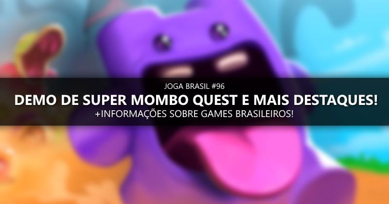Joga Brasil #96: Demo de Super Mombo Quest, mercado nacional e mais!