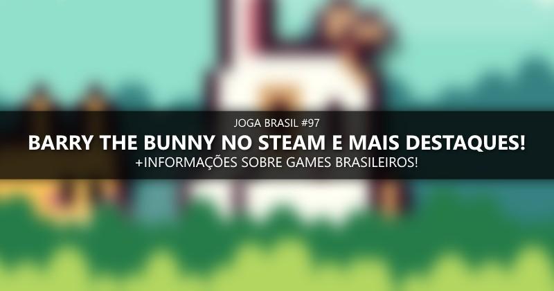 Joga Brasil #97: Barry the Bunny no Steam, mercado nacional e mais!
