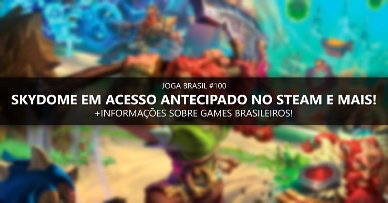 Joga Brasil #100: Skydome em acesso antecipado no Steam e mais!